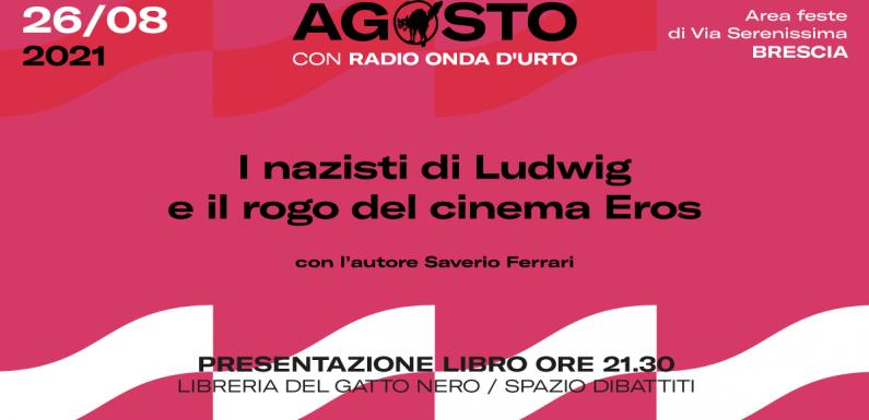 """""""I nazisti di Ludwig e il rogo del cinema Eros"""" di Saverio Ferrari"""