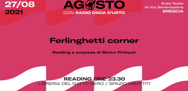 Ferlinghetti Corner:reading a sorpresa di Marco Philopat